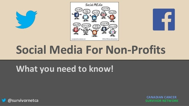 Social Media For Non-Profits What you need to know! CANADIAN CANCER SURVIVOR NETWORK@survivornetca