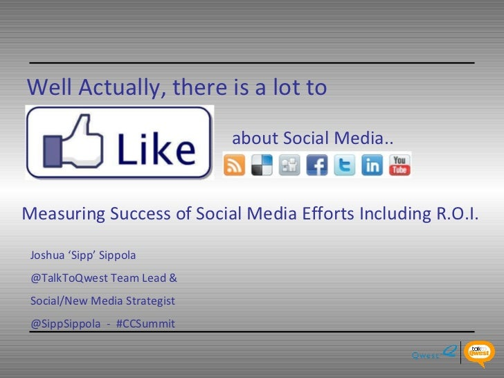 Well Actually, there is a lot to   about Social Media.. Joshua 'Sipp' Sippola @TalkToQwest Team Lead &  Social/New Media S...
