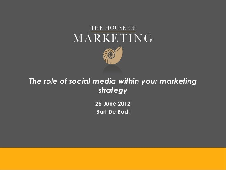 The role of social media within your marketing                    strategy                  26 June 2012                  ...