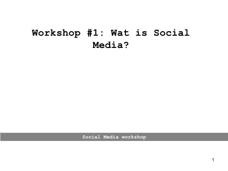 Social Media workshop Workshop #1: Wat is Social Media?