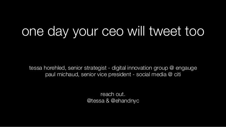 one day your ceo will tweet too tessa horehled, senior strategist - digital innovation group @ engauge       paul michaud,...