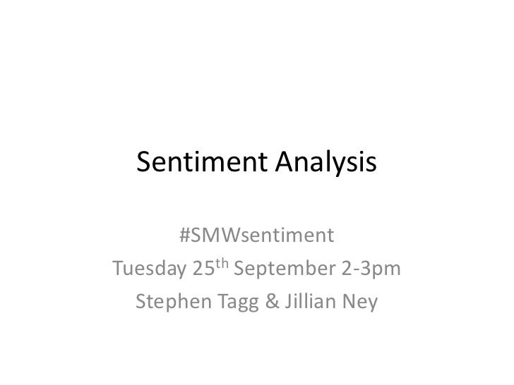 Sentiment Analysis      #SMWsentimentTuesday 25th September 2-3pm  Stephen Tagg & Jillian Ney