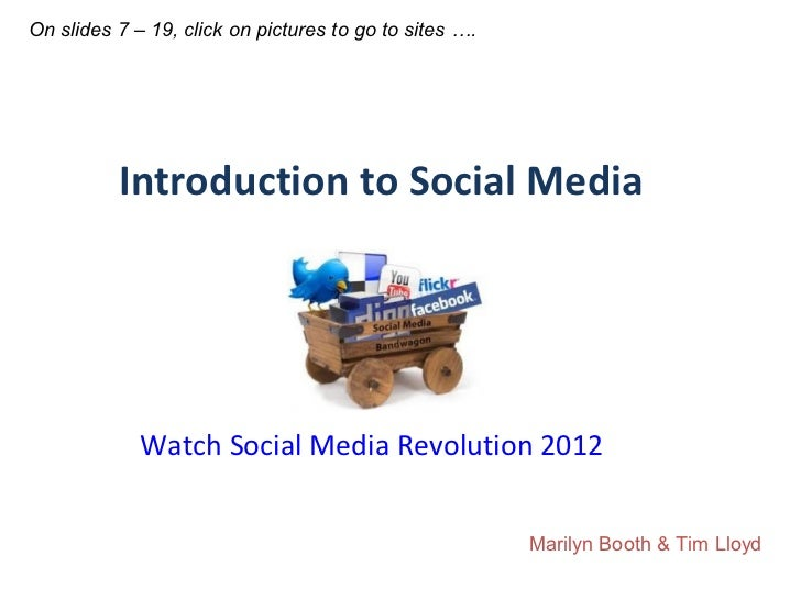 On slides 7 – 19, click on pictures to go to sites ….          Introduction to Social Media             Watch Social Media...