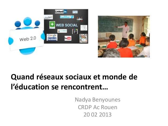 Quand réseaux sociaux et monde del'éducation se rencontrent…                Nadya Benyounes                 CRDP Ac Rouen ...