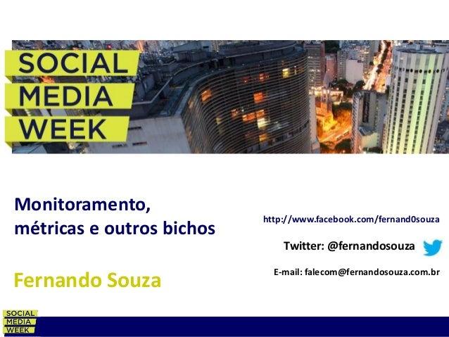 MONITORAMENTO, MÉTRICAS E OUTROS BICHOSwww.fernandosouza.com.br Monitoramento, métricas e outros bichos http://www.faceboo...