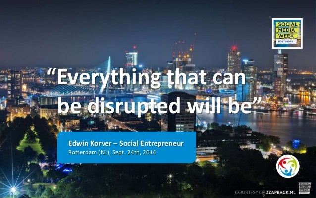 """Everything that can  be disrupted will be""  Edwin Korver – Social Entrepreneur  Rotterdam (NL), Sept. 24th, 2014"