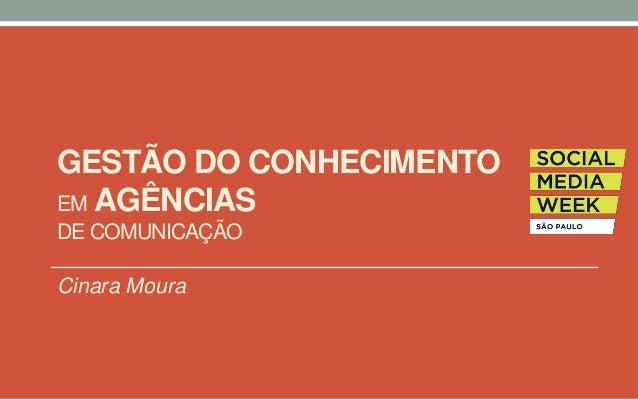 GESTÃO DO CONHECIMENTO EM AGÊNCIAS DE COMUNICAÇÃO Cinara Moura