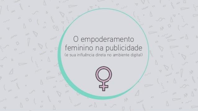 O empoderamento feminino na publicidade (e sua influência direta no ambiente digital)