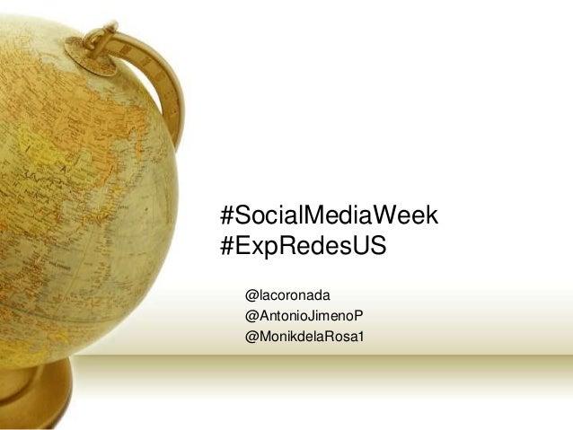 #SocialMediaWeek#ExpRedesUS@lacoronada@AntonioJimenoP@MonikdelaRosa1