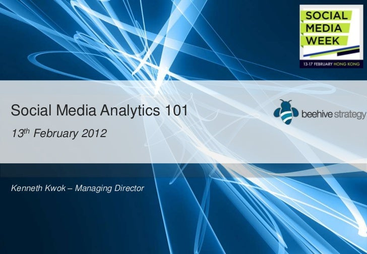 Social Media Analytics 10113th February 2012Kenneth Kwok – Managing Director