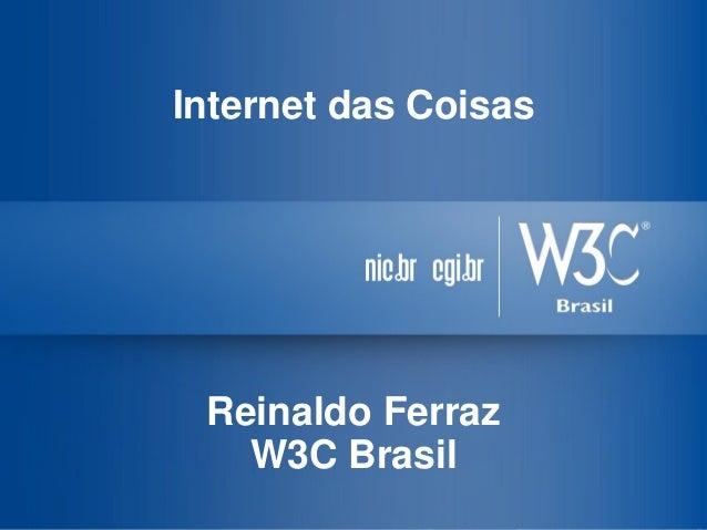 Internet das Coisas Reinaldo Ferraz W3C Brasil