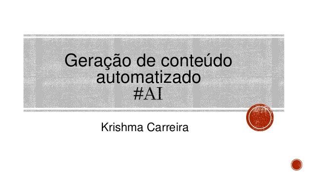 Geração de conteúdo automatizado Krishma Carreira