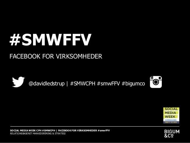 #SMWFFV FACEBOOK FOR VIRKSOMHEDER  @davidledstrup | #SMWCPH #smwFFV #bigumco  SOCIAL MEDIA WEEK CPH #SMWCPH | FACEBOOK FOR...