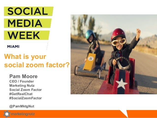 What is your  social zoom factor?  Pam Moore  CEO / Founder  Marketing Nutz  Social Zoom Factor  #GetRealChat  #SocialZoom...