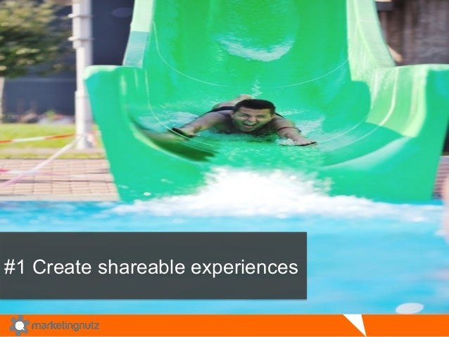 #1 Create shareable experiences