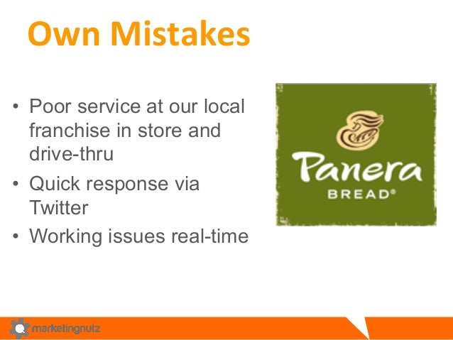 Own  Mistakes  • Poor service at our local  franchise in store and  drive-thru  • Quick response via  Twitter  • Working i...