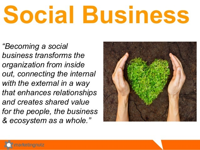 "Social Business  ""Becoming a social  business transforms the  organization from inside  out, connecting the internal  with..."