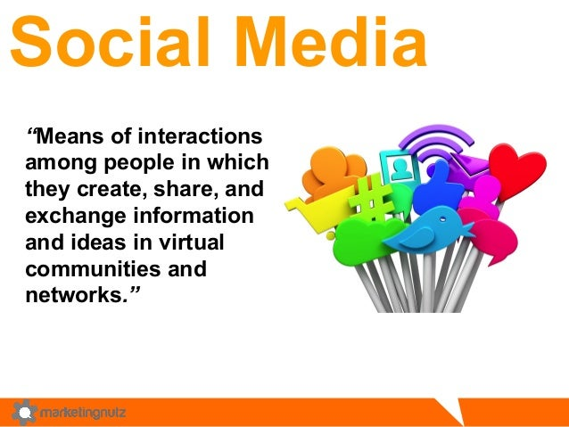 "Social Media  ""Means of interactions  among people in which  they create, share, and  exchange information  and ideas in v..."