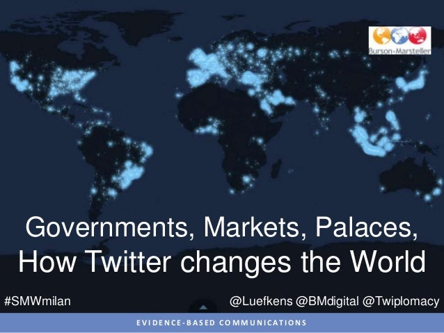 Governments, Markets, Palaces, How Twitter changes the World#SMWmilan                                @Luefkens @BMdigital ...