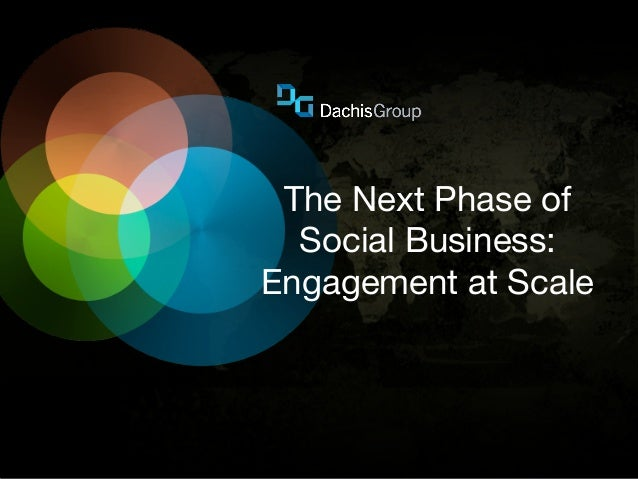 The Next Phase of  Social Business:Engagement at Scale