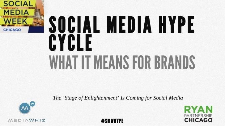 SOCIAL MEDIA HYPECYCLEWHAT IT MEANS FOR BRANDSThe 'Stage of Enlightenment' Is Coming for Social Media                    #...