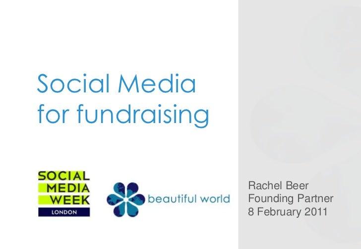 Social Media for fundraising<br />Rachel Beer<br />Founding Partner<br />8 February 2011<br />