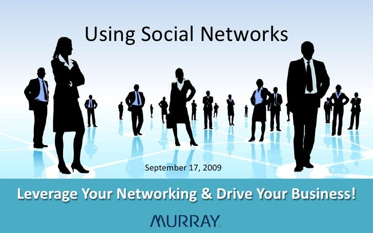 Using Social Networks<br />September 17, 2009<br />Leverage Your Networking & Drive Your Business!<br />