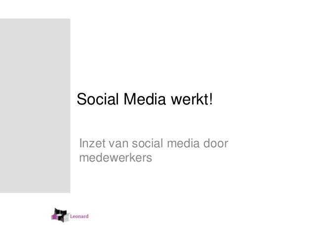Social Media werkt!  Inzet van social media door  medewerkers