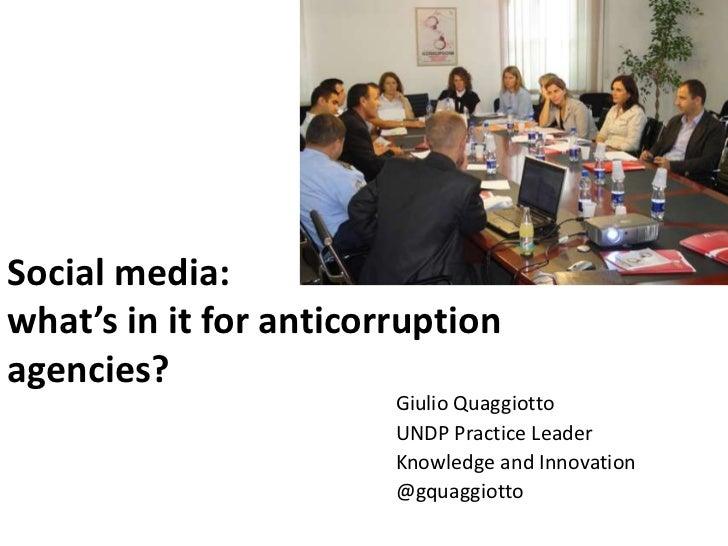 Social media:what's in it for anticorruptionagencies?                        Giulio Quaggiotto                        UNDP...