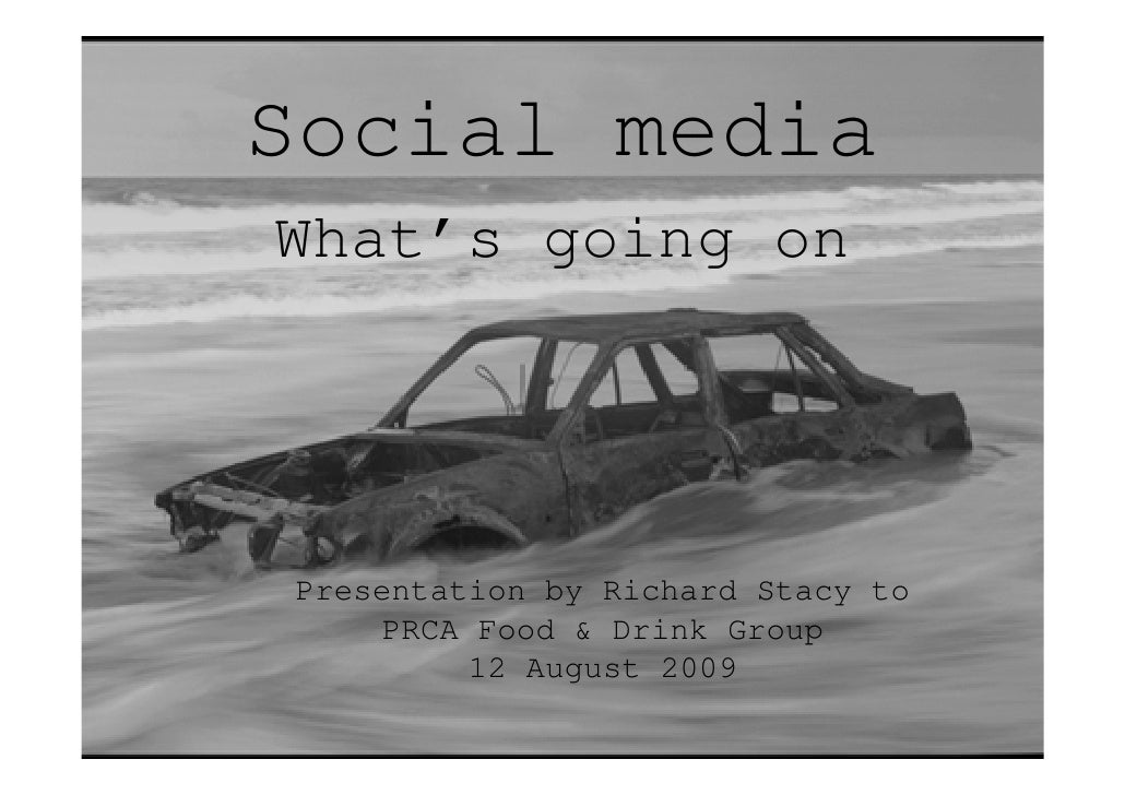 Social media What's going on     Presentation by Richard Stacy to      PRCA Food & Drink Group          12 August 2009    ...
