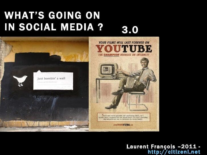 WHAT'S GOING ON  IN SOCIAL MEDIA ? Laurent François –2011 -  http://citizenl.net   3.0