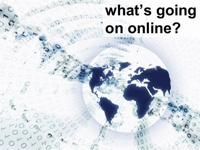 what's going on online?