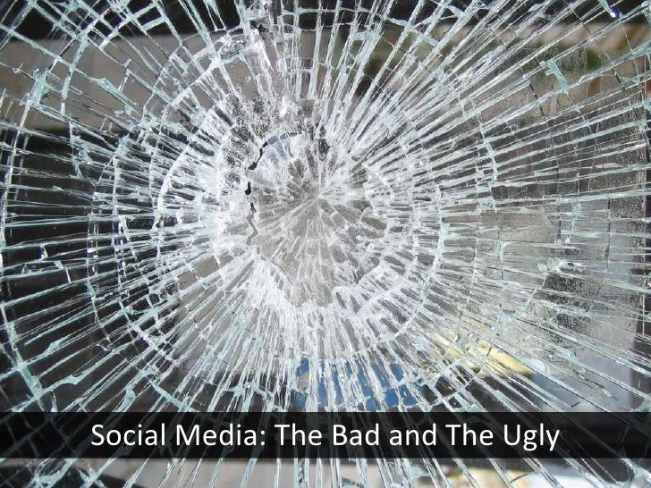 Social Media: The Bad and The Ugly<br />