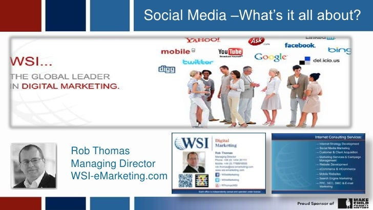 1<br />Social Media –What's it all about?<br />Rob Thomas<br />Managing Director<br />WSI-eMarketing.com<br />