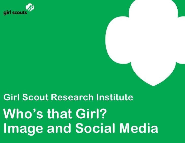 Girl Scout Research Institute<br />Who's that Girl?<br />Image and Social Media <br />
