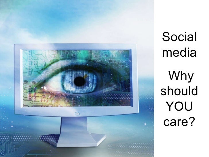 Social media Why should YOU care?