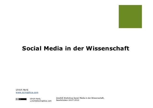 Social Media in der WissenschaftUlrich Herbwww.scinoptica.com           Ulrich Herb,            GradUS Workshop Social Med...