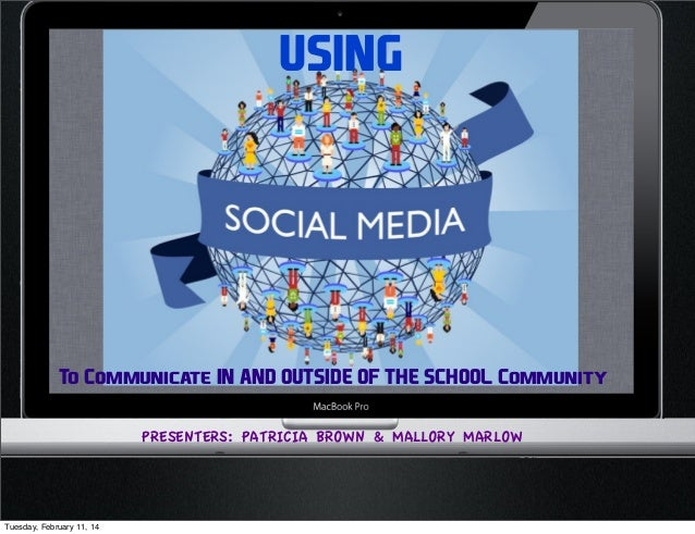 USING  To Communicate IN AND OUTSIDE OF THE SCHOOL Community PRESENTERS: PATRICIA BROWN & MALLORY MARLOW  Tuesday, Februar...