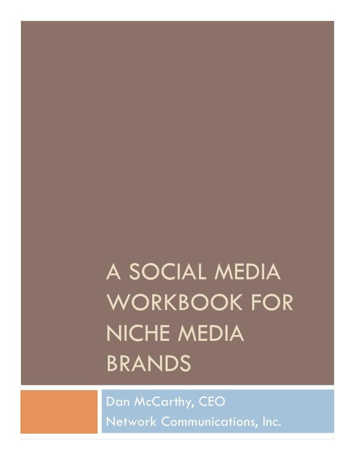 A SOCIAL MEDIA WORKBOOK FOR NICHE MEDIA BRANDS Dan McCarthy, CEO Network Communications, Inc.