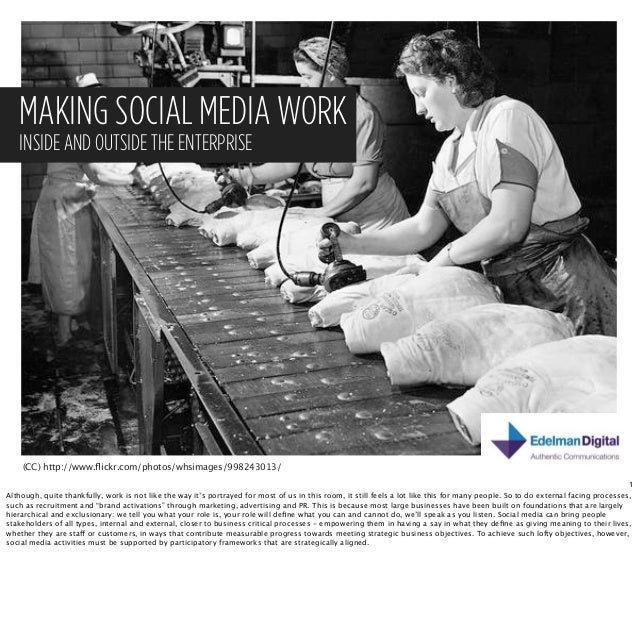 MAKING SOCIAL MEDIA WORK   INSIDE AND OUTSIDE THE ENTERPRISE    (CC) http://www.flickr.com/photos/whsimages/998243013/     ...