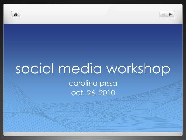 social media workshop carolina prssa oct. 26, 2010
