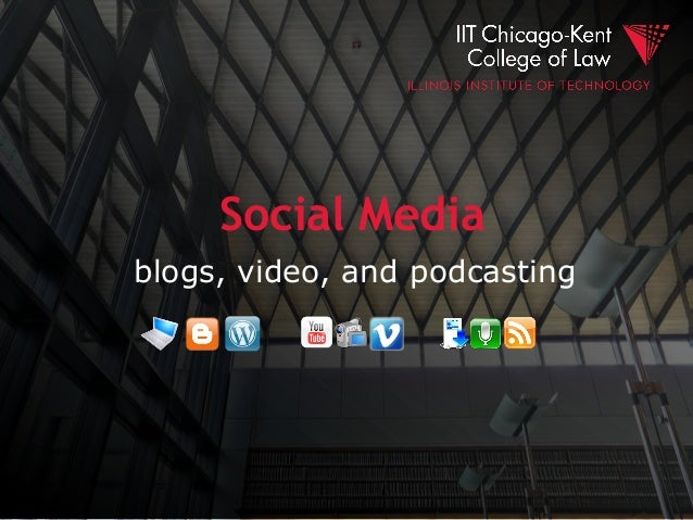 Social Media blogs, video, and podcasting