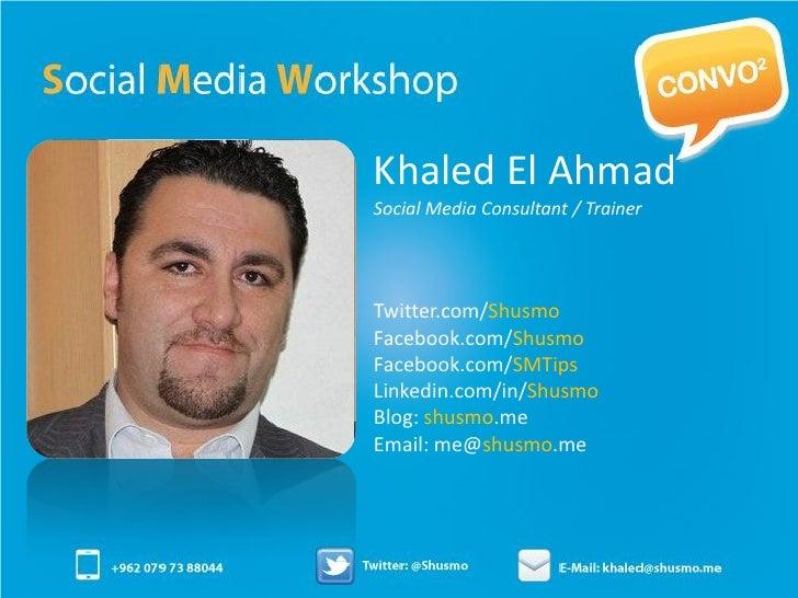Khaled El AhmadSocial Media Consultant / TrainerTwitter.com/ShusmoFacebook.com/ShusmoFacebook.com/SMTipsLinkedin.com/in/Sh...