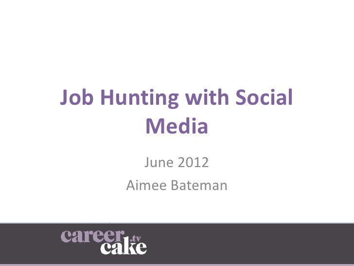 Job Hunting with Social        Media        June 2012      Aimee Bateman