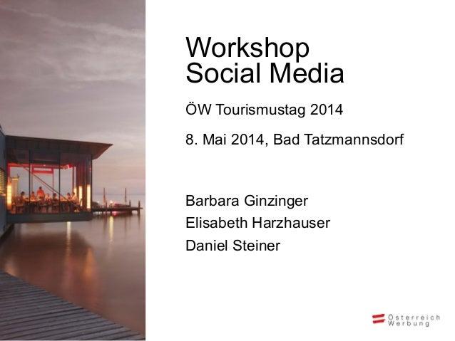 ÖW Tourismustag 2014 8. Mai 2014, Bad Tatzmannsdorf Barbara Ginzinger Elisabeth Harzhauser Daniel Steiner Workshop Social ...