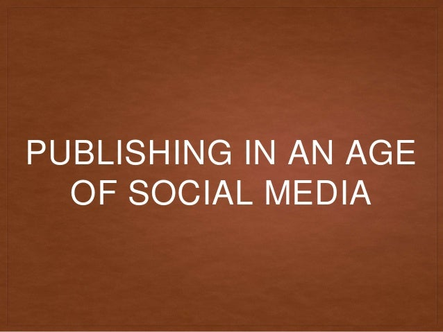 PUBLISHING IN AN AGE OF SOCIAL MEDIA