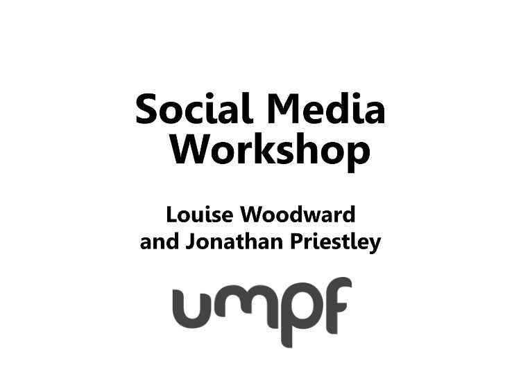 s ummary  •   quic k intro to Umpf  •   why bother with s ocial media?  •   key platforms  •   day in the life of a PR and...