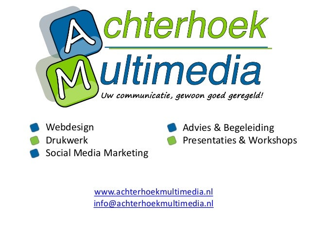 Webdesign Drukwerk Social Media Marketing Advies & Begeleiding Presentaties & Workshops www.achterhoekmultimedia.nl info@a...