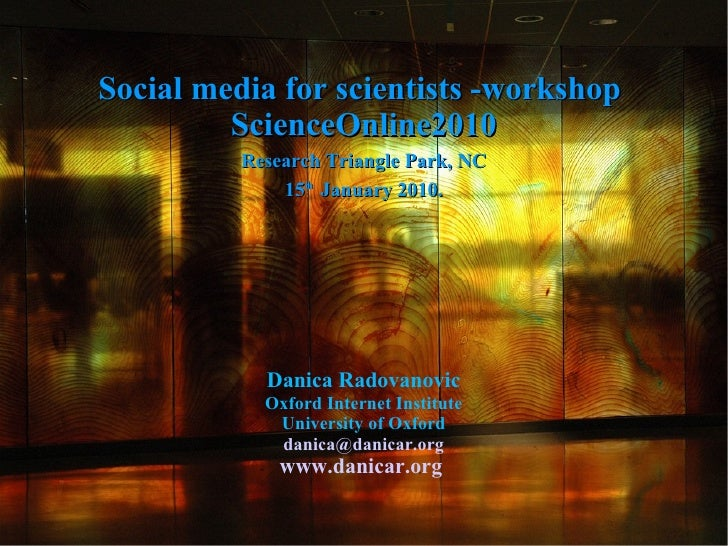 Social media for scientists -workshop          ScienceOnline2010           Research Triangle Park, NC               15th J...