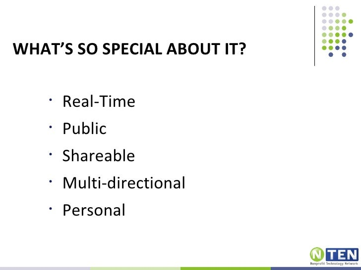 WHAT'S SO SPECIAL ABOUT IT?    •   Real-Time    •   Public    •   Shareable    •   Multi-directional    •   Personal